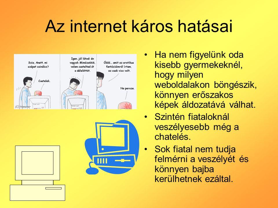 Az internet káros hatásai Ha nem figyelünk oda kisebb gyermekeknél, hogy milyen weboldalakon böngészik, könnyen erőszakos képek áldozatává válhat. Szi