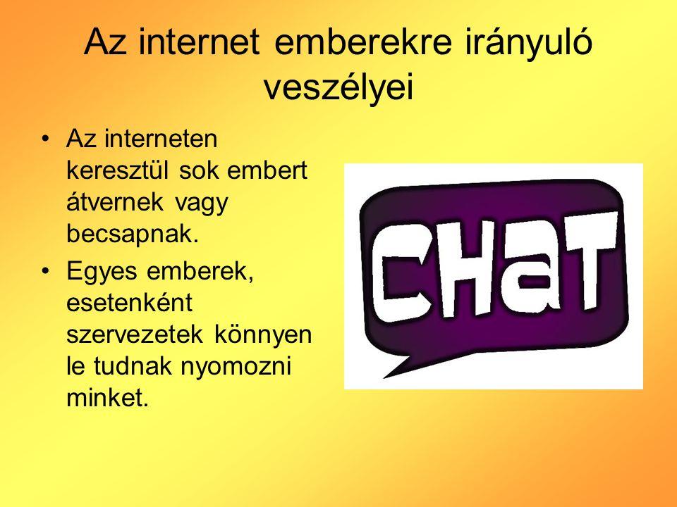 Az internet emberekre irányuló veszélyei Az interneten keresztül sok embert átvernek vagy becsapnak. Egyes emberek, esetenként szervezetek könnyen le