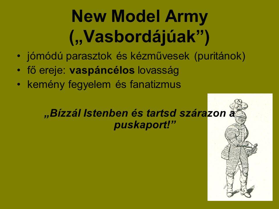 """New Model Army (""""Vasbordájúak"""") jómódú parasztok és kézművesek (puritánok) fő ereje: vaspáncélos lovasság kemény fegyelem és fanatizmus """"Bízzál Istenb"""