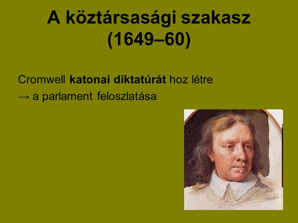 A köztársasági szakasz (1649–60) Cromwell katonai diktatúrát hoz létre → a parlament feloszlatása