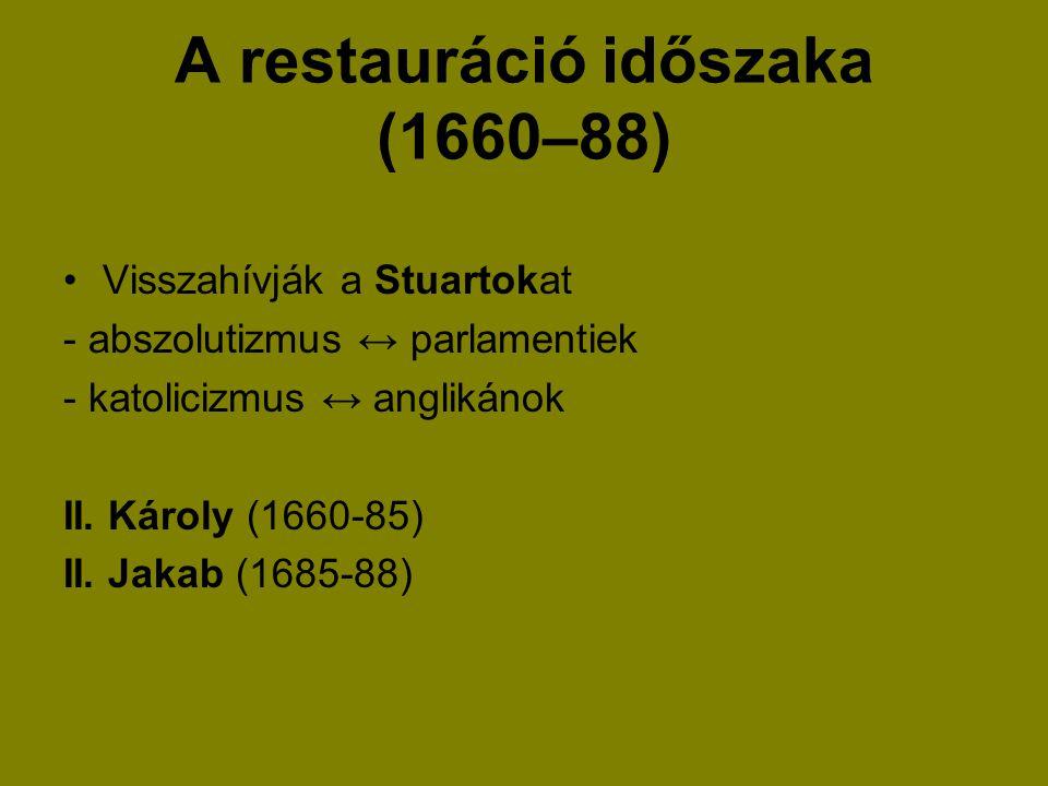 A restauráció időszaka (1660–88) Visszahívják a Stuartokat - abszolutizmus ↔ parlamentiek - katolicizmus ↔ anglikánok II. Károly (1660-85) II. Jakab (