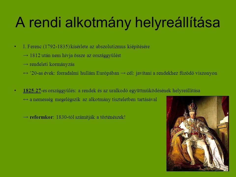 A rendi alkotmány helyreállítása I. Ferenc (1792-1835) kísérlete az abszolutizmus kiépítésére → 1812 után nem hívja össze az országgyűlést → rendeleti