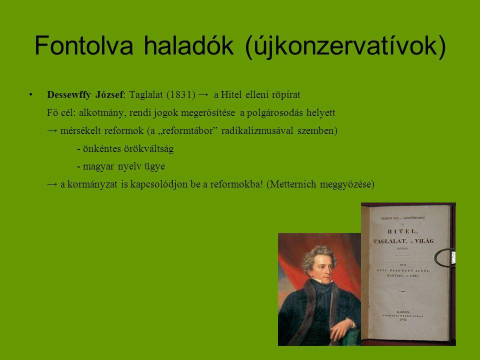 Fontolva haladók (újkonzervatívok) Dessewffy József: Taglalat (1831) → a Hitel elleni röpirat Fő cél: alkotmány, rendi jogok megerősítése a polgárosod