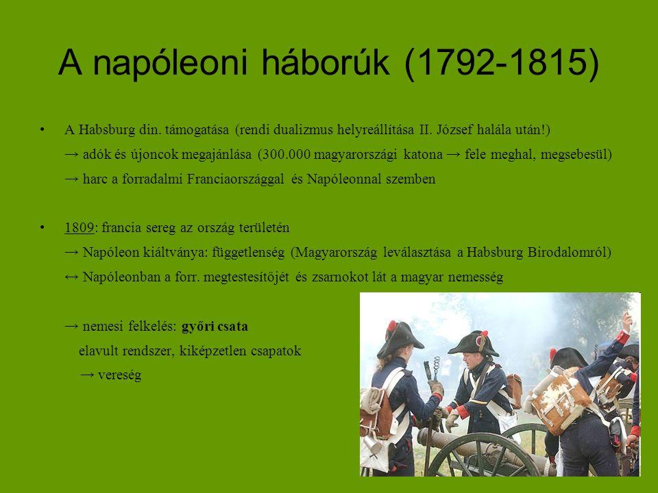 A napóleoni háborúk (1792-1815) A Habsburg din. támogatása (rendi dualizmus helyreállítása II. József halála után!) → adók és újoncok megajánlása (300