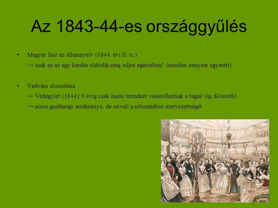 Az 1843-44-es országgyűlés Magyar lesz az államnyelv (1844. évi II. tc.) → csak ez az egy kérdés oldódik meg teljes egészében! (minden irányzat egyeté