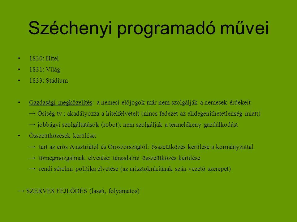 Széchenyi programadó művei 1830: Hitel 1831: Világ 1833: Stádium Gazdasági megközelítés: a nemesi előjogok már nem szolgálják a nemesek érdekeit → Ősi