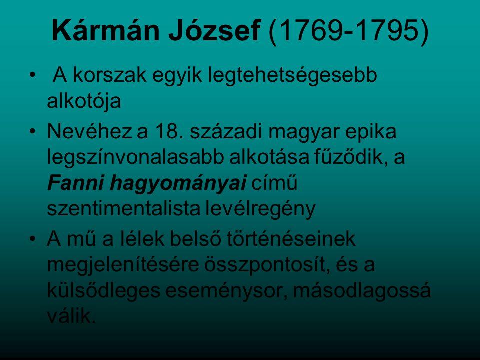 Kármán József (1769-1795) A korszak egyik legtehetségesebb alkotója Nevéhez a 18. századi magyar epika legszínvonalasabb alkotása fűződik, a Fanni hag