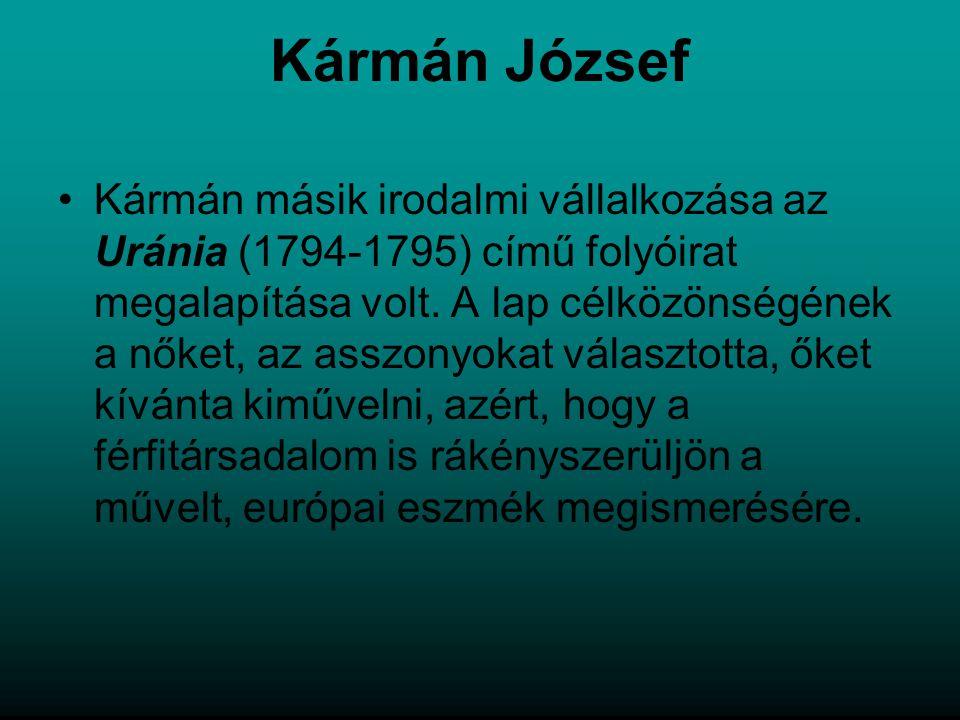 Kármán József Kármán másik irodalmi vállalkozása az Uránia (1794-1795) című folyóirat megalapítása volt. A lap célközönségének a nőket, az asszonyokat