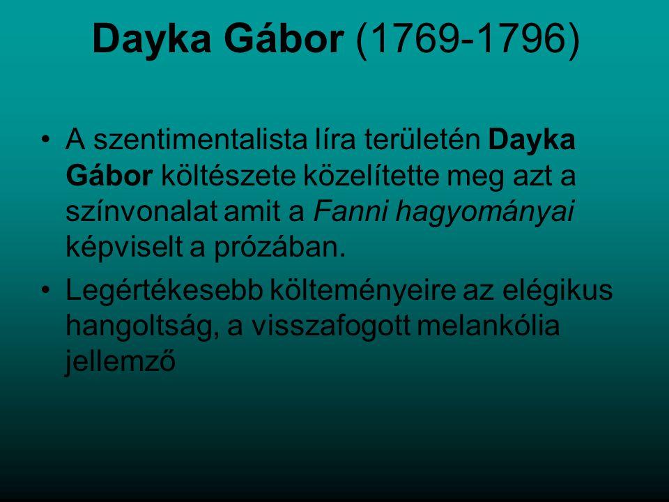 Dayka Gábor (1769-1796) A szentimentalista líra területén Dayka Gábor költészete közelítette meg azt a színvonalat amit a Fanni hagyományai képviselt a prózában.