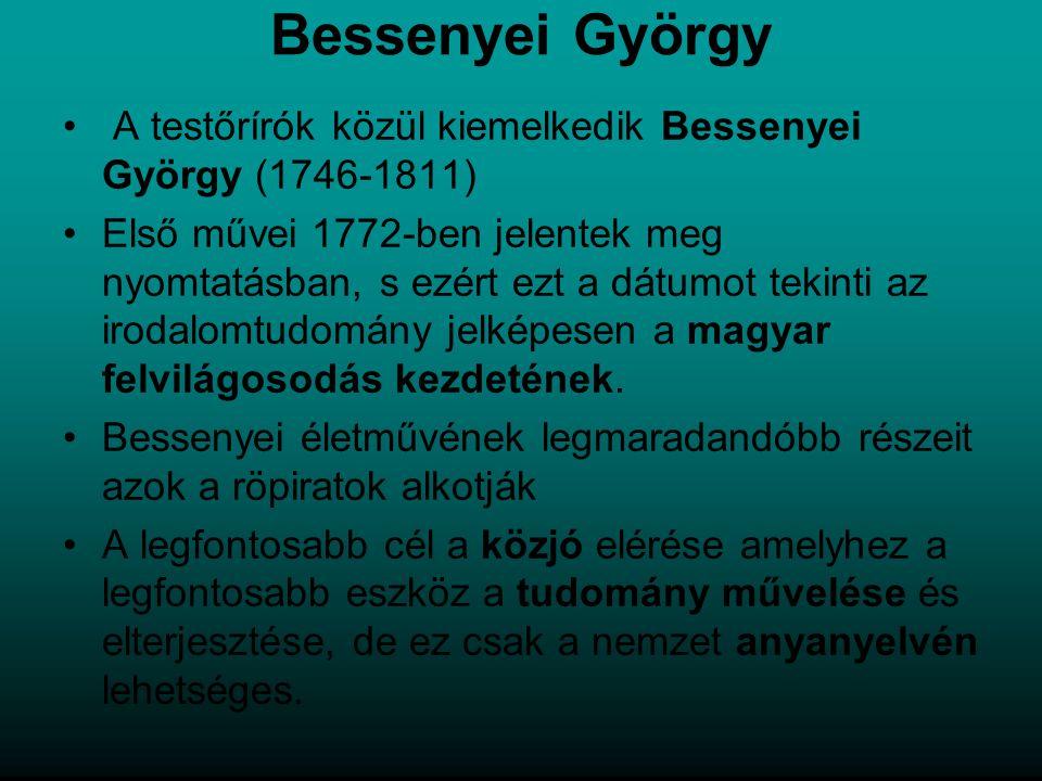 Bessenyei György A testőrírók közül kiemelkedik Bessenyei György (1746-1811) Első művei 1772-ben jelentek meg nyomtatásban, s ezért ezt a dátumot tekinti az irodalomtudomány jelképesen a magyar felvilágosodás kezdetének.