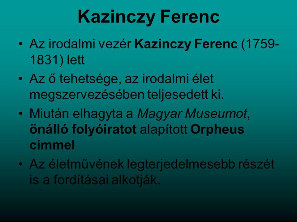 Kazinczy Ferenc Az irodalmi vezér Kazinczy Ferenc (1759- 1831) lett Az ő tehetsége, az irodalmi élet megszervezésében teljesedett ki. Miután elhagyta