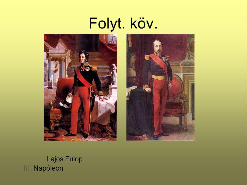 Folyt. köv. Lajos Fülöp III. Napóleon