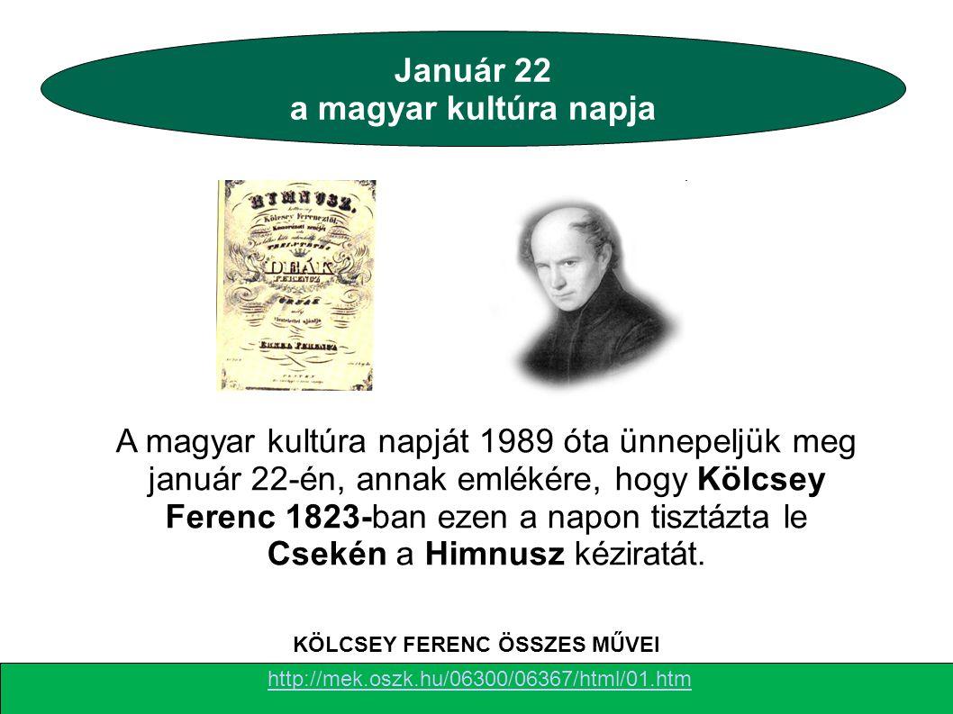 A magyar kultúra napját 1989 óta ünnepeljük meg január 22-én, annak emlékére, hogy Kölcsey Ferenc 1823-ban ezen a napon tisztázta le Csekén a Himnusz