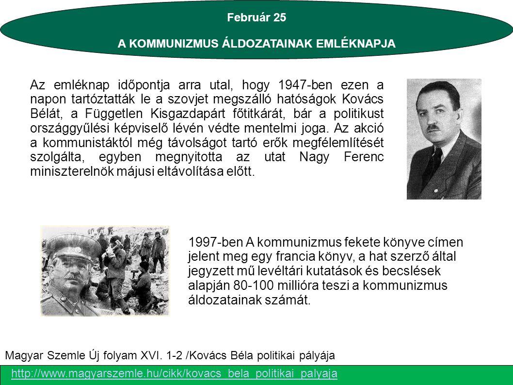 Február 25 A KOMMUNIZMUS ÁLDOZATAINAK EMLÉKNAPJA Az emléknap időpontja arra utal, hogy 1947-ben ezen a napon tartóztatták le a szovjet megszálló hatós