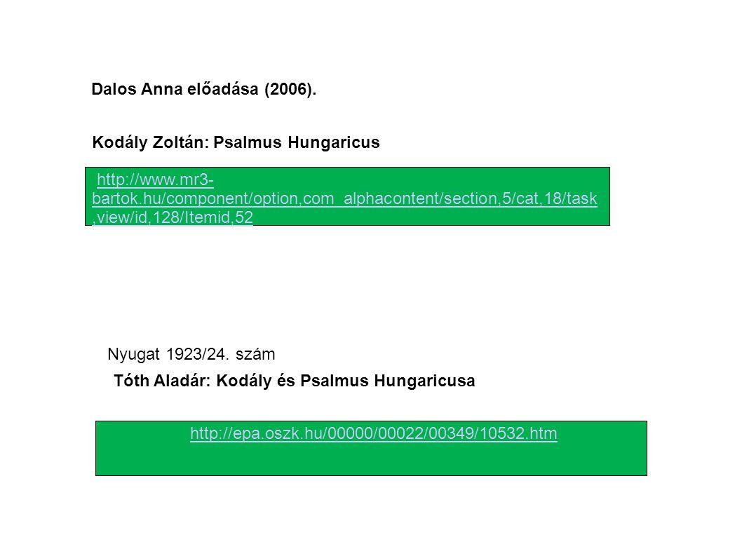 Dalos Anna előadása (2006). Kodály Zoltán: Psalmus Hungaricus Tóth Aladár: Kodály és Psalmus Hungaricusa http://www.mr3- bartok.hu/component/option,co