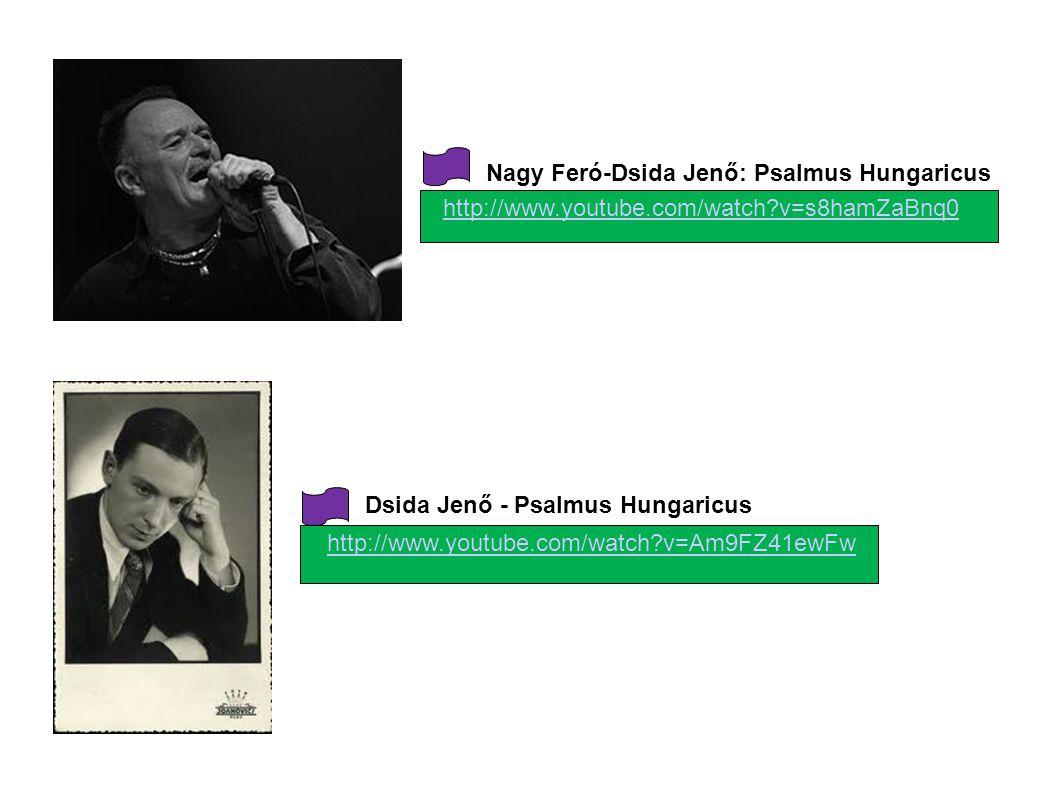 Dsida Jenő - Psalmus Hungaricus Nagy Feró-Dsida Jenő: Psalmus Hungaricus http://www.youtube.com/watch?v=s8hamZaBnq0 http://www.youtube.com/watch?v=Am9
