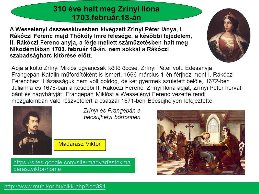 310 éve halt meg Zrínyi Ilona 1703.február.18-án A Wesselényi összeesküvésben kivégzett Zrínyi Péter lánya, I. Rákóczi Ferenc majd Thököly Imre felesé