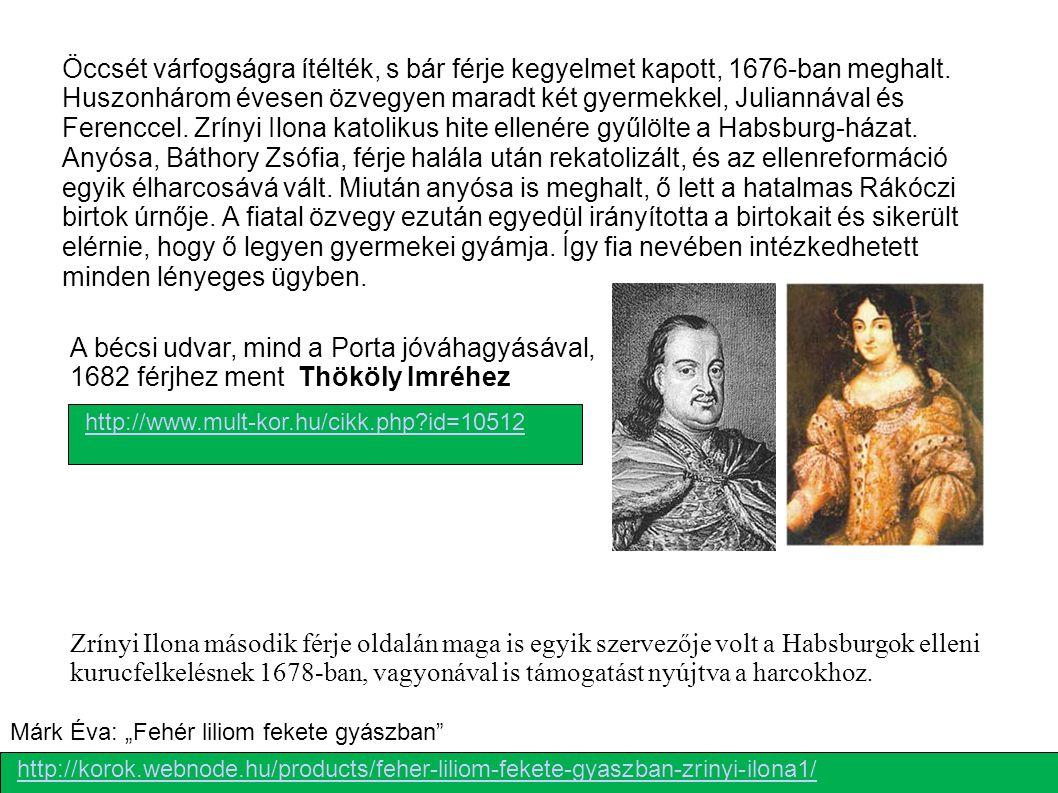 Öccsét várfogságra ítélték, s bár férje kegyelmet kapott, 1676-ban meghalt. Huszonhárom évesen özvegyen maradt két gyermekkel, Juliannával és Ferencce