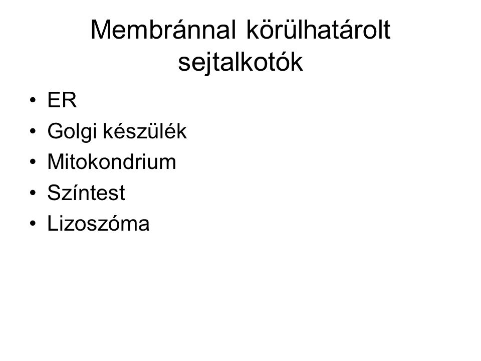 Membránnal körülhatárolt sejtalkotók ER Golgi készülék Mitokondrium Színtest Lizoszóma