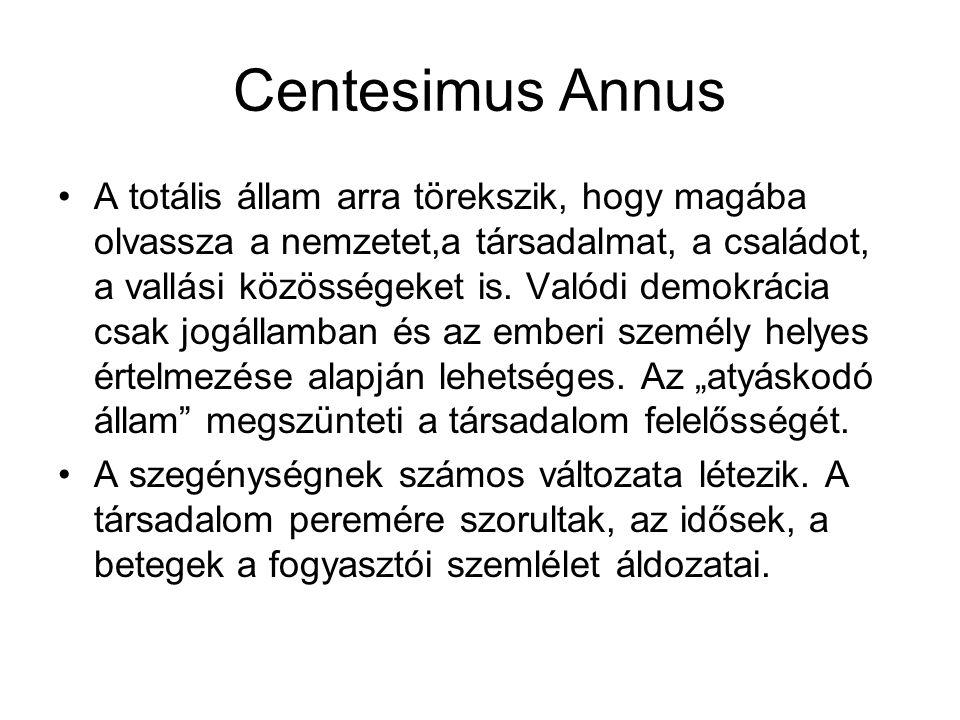 Centesimus Annus A totális állam arra törekszik, hogy magába olvassza a nemzetet,a társadalmat, a családot, a vallási közösségeket is. Valódi demokrác