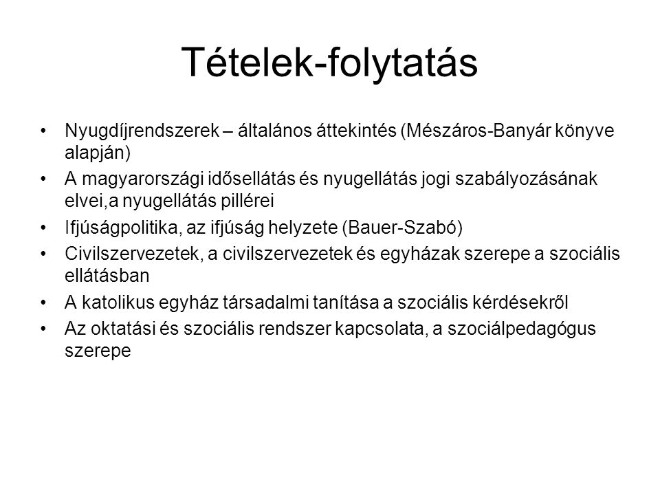 Tételek-folytatás Nyugdíjrendszerek – általános áttekintés (Mészáros-Banyár könyve alapján) A magyarországi idősellátás és nyugellátás jogi szabályozá