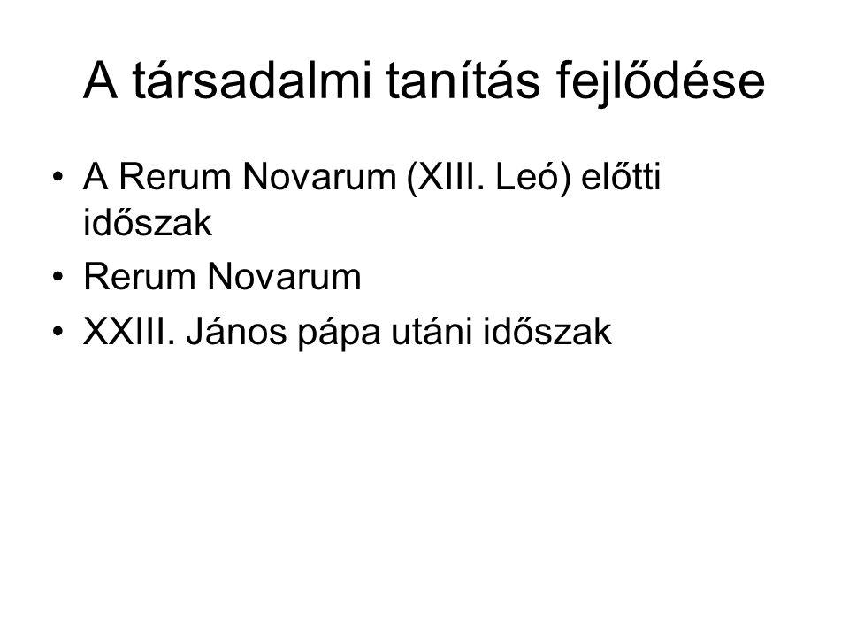 A társadalmi tanítás fejlődése A Rerum Novarum (XIII. Leó) előtti időszak Rerum Novarum XXIII. János pápa utáni időszak