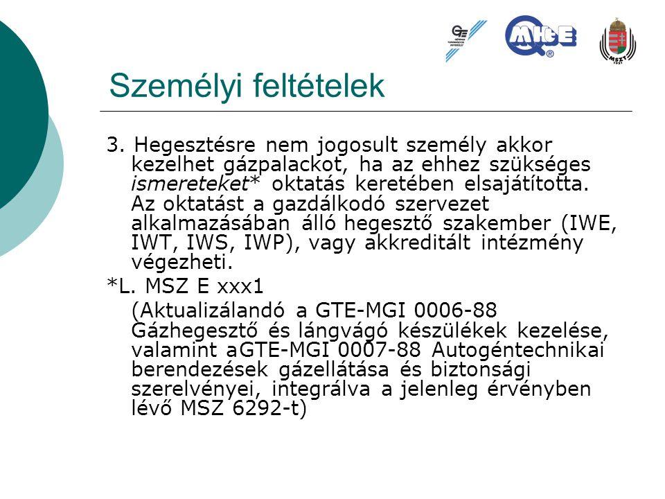 Személyi feltételek 3. Hegesztésre nem jogosult személy akkor kezelhet gázpalackot, ha az ehhez szükséges ismereteket* oktatás keretében elsajátította