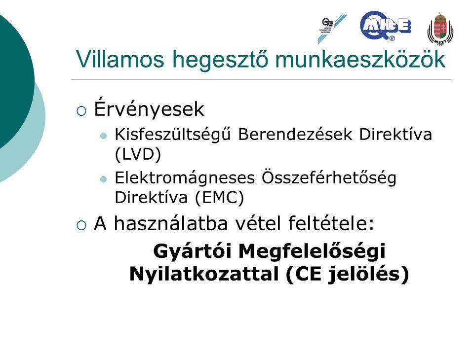 Villamos hegesztő munkaeszközök  Érvényesek Kisfeszültségű Berendezések Direktíva (LVD) Elektromágneses Összeférhetőség Direktíva (EMC)  A használat