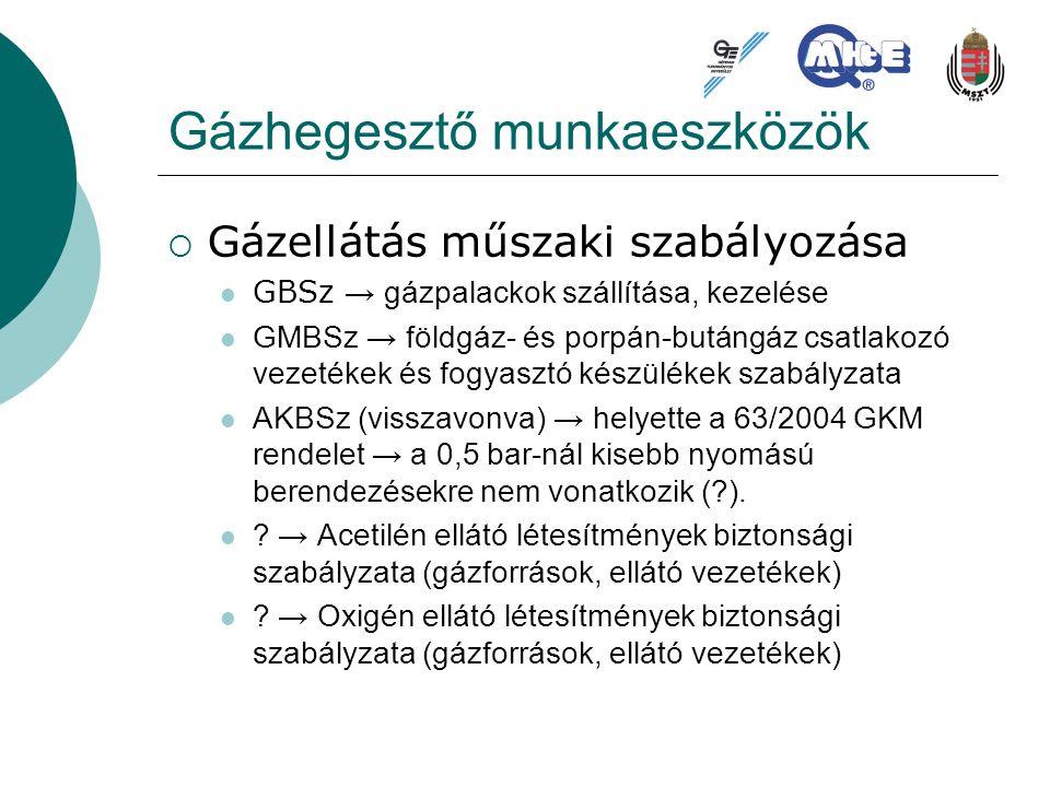 Gázhegesztő munkaeszközök  Gázellátás műszaki szabályozása GBSz → gázpalackok szállítása, kezelése GMBSz → földgáz- és porpán-butángáz csatlakozó vez