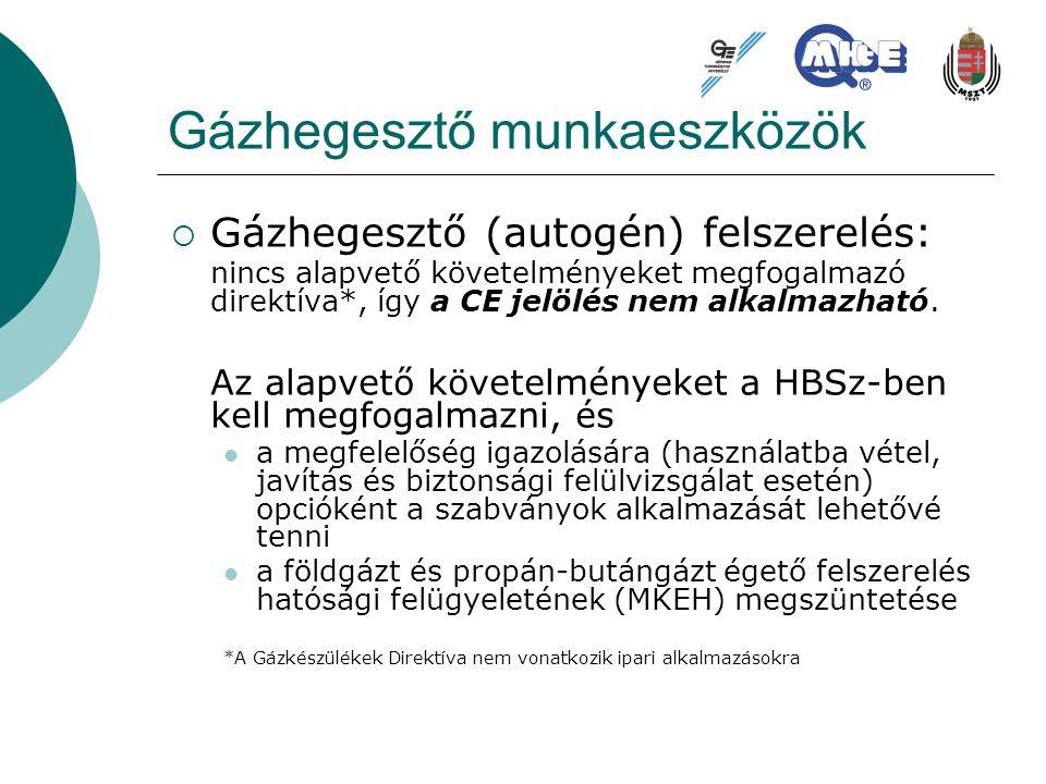 Gázhegesztő munkaeszközök  Gázhegesztő (autogén) felszerelés: nincs alapvető követelményeket megfogalmazó direktíva*, így a CE jelölés nem alkalmazha