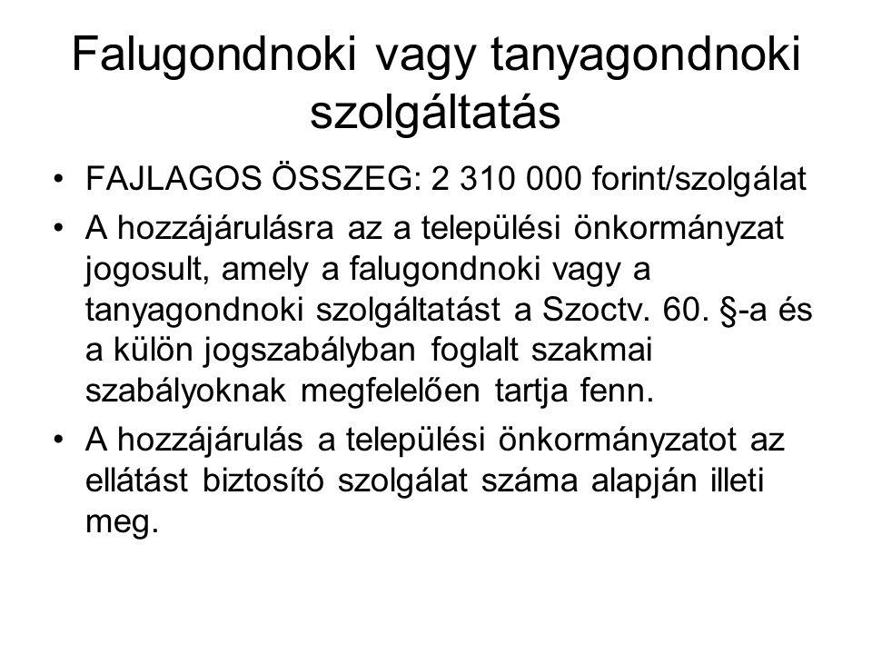 Falugondnoki vagy tanyagondnoki szolgáltatás FAJLAGOS ÖSSZEG: 2 310 000 forint/szolgálat A hozzájárulásra az a települési önkormányzat jogosult, amely a falugondnoki vagy a tanyagondnoki szolgáltatást a Szoctv.