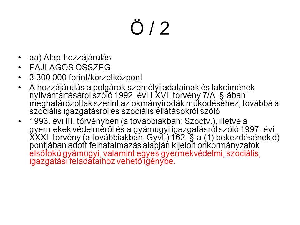 Ö / 2 aa) Alap-hozzájárulás FAJLAGOS ÖSSZEG: 3 300 000 forint/körzetközpont A hozzájárulás a polgárok személyi adatainak és lakcímének nyilvántartásáról szóló 1992.