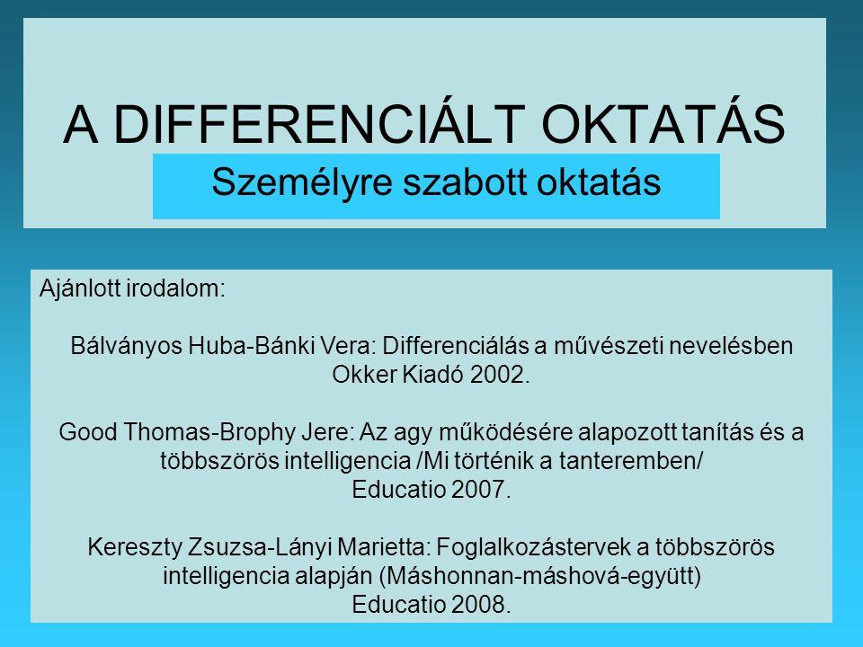 A DIFFERENCIÁLT OKTATÁS Személyre szabott oktatás Ajánlott irodalom: Bálványos Huba-Bánki Vera: Differenciálás a művészeti nevelésben Okker Kiadó 2002.