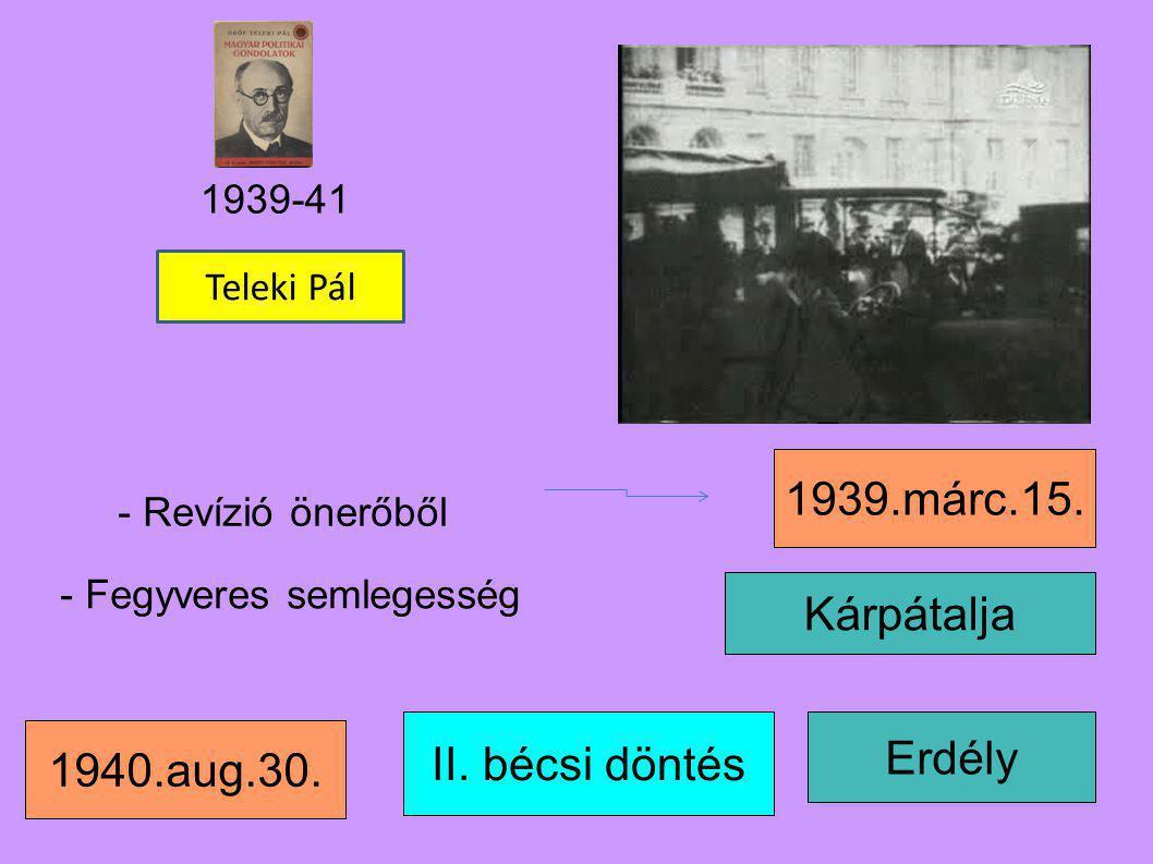 Revízió -1938-1941 között Magyarország visszaszerezte a trianoni békében elcsatolt területek csaknem felét - kb 5 millió nemzetiségi is Magyarországra került, a magyarság aránya 77,5 % csökkent Teleki Pál