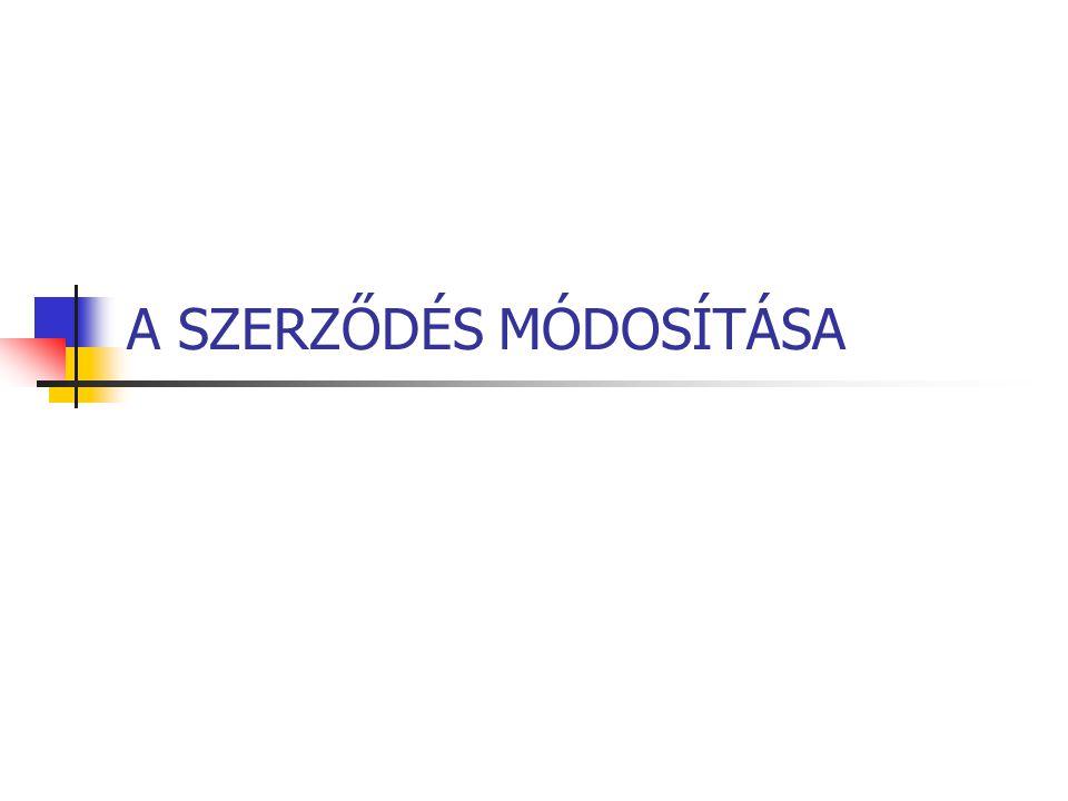 A SZERZŐDÉS MÓDOSÍTÁSA