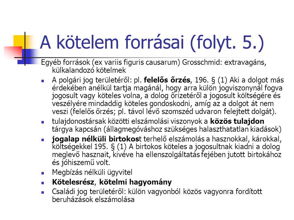 A kötelem forrásai (folyt. 5.) Egyéb források (ex variis figuris causarum) Grosschmid: extravagáns, külkalandozó kötelmek A polgári jog területéről: p