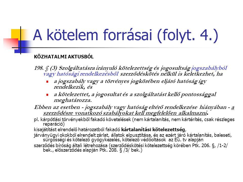 A kötelem forrásai (folyt. 4.) KÖZHATALMI AKTUSBÓL 198. § (3) Szolgáltatásra irányuló kötelezettség és jogosultság jogszabályból vagy hatósági rendelk