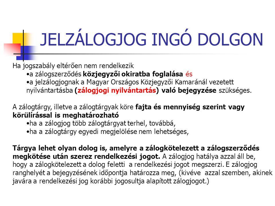 JELZÁLOGJOG INGÓ DOLGON Ha jogszabály eltérően nem rendelkezik a zálogszerződés közjegyzői okiratba foglalása és a jelzálogjognak a Magyar Országos Kö