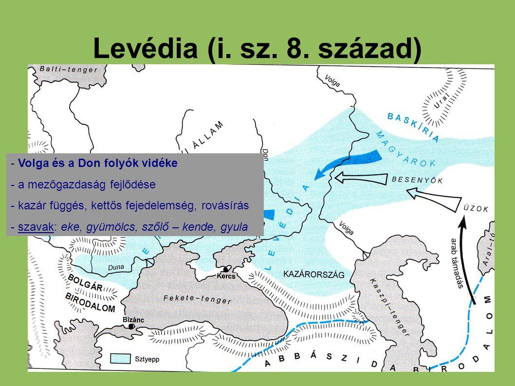 Levédia (i. sz. 8. század) - Volga és a Don folyók vidéke - a mezőgazdaság fejlődése - kazár függés, kettős fejedelemség, rovásírás - szavak: eke, gyü
