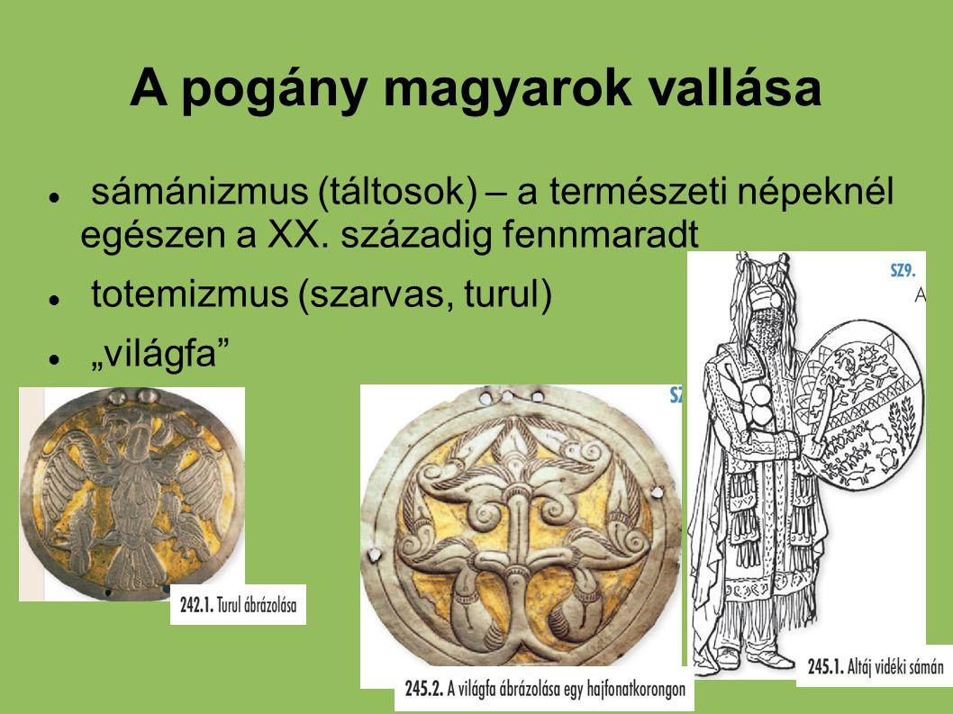 """A pogány magyarok vallása sámánizmus (táltosok) – a természeti népeknél egészen a XX. századig fennmaradt totemizmus (szarvas, turul) """"világfa"""""""