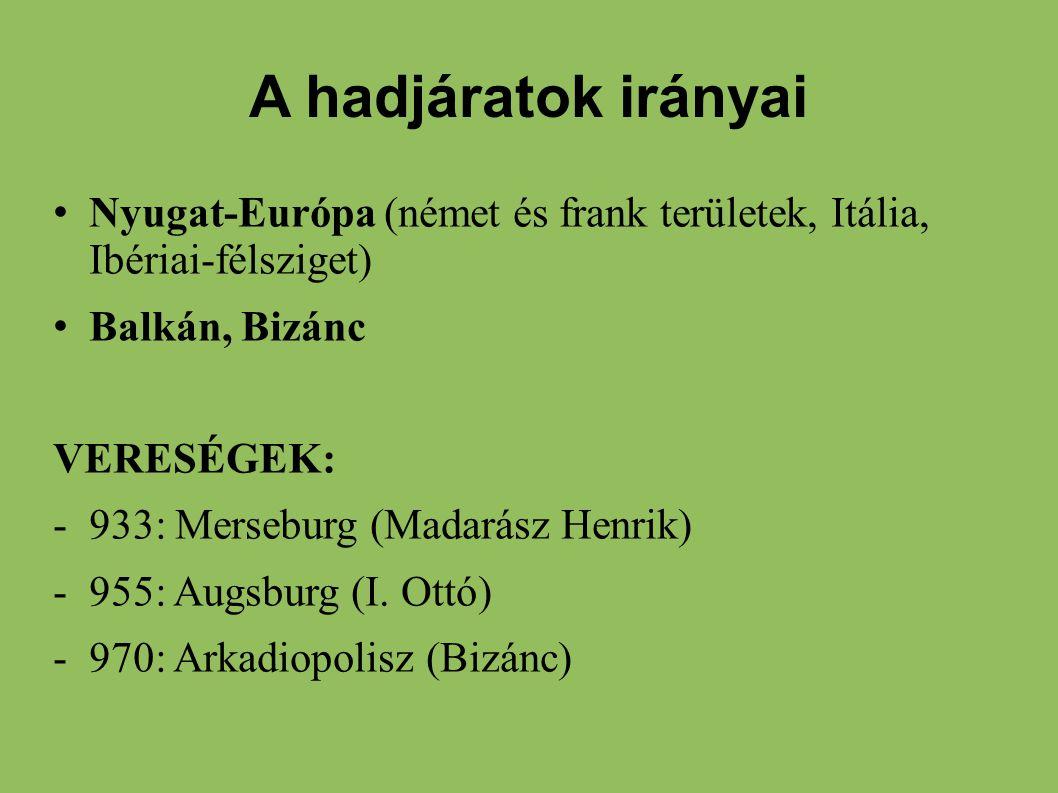 A hadjáratok irányai Nyugat-Európa (német és frank területek, Itália, Ibériai-félsziget) Balkán, Bizánc VERESÉGEK: -933: Merseburg (Madarász Henrik) -