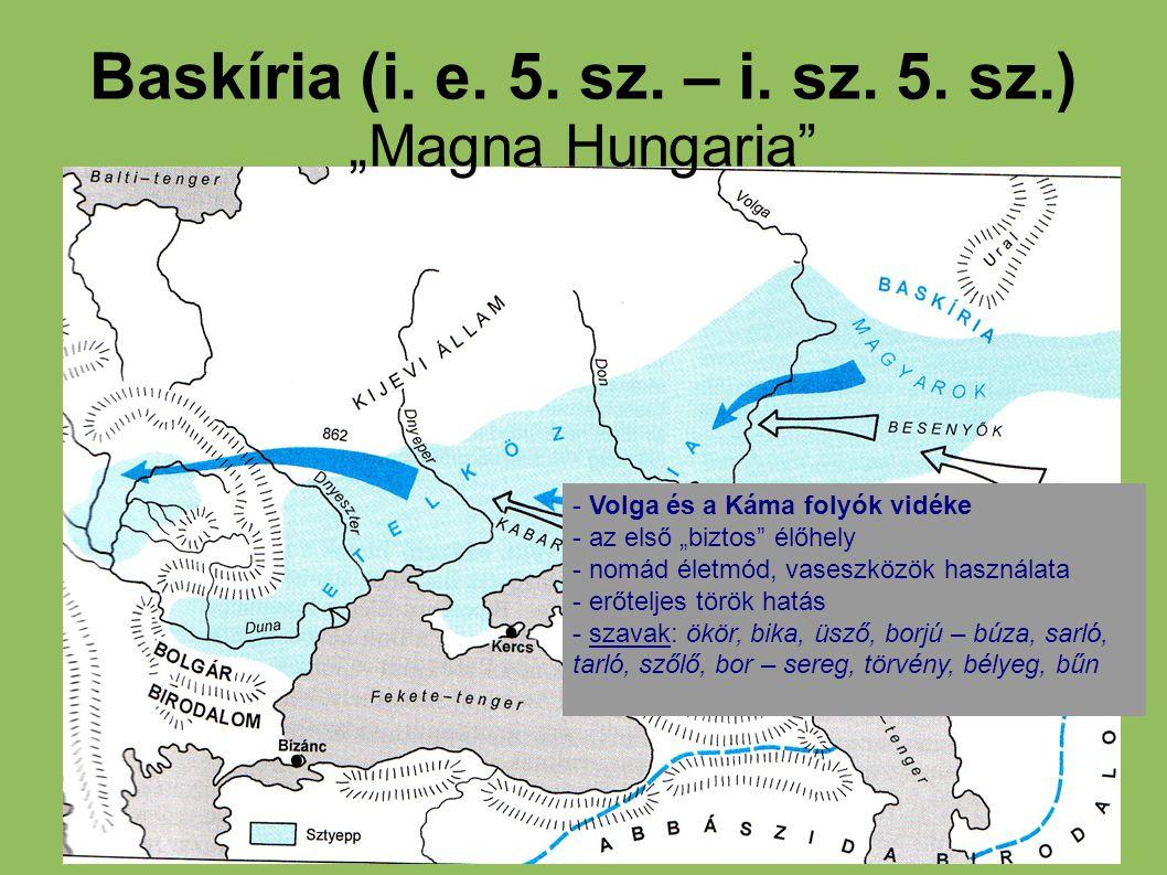 """Baskíria (i. e. 5. sz. – i. sz. 5. sz.) """"Magna Hungaria"""" - Volga és a Káma folyók vidéke - az első """"biztos"""" élőhely - nomád életmód, vaseszközök haszn"""