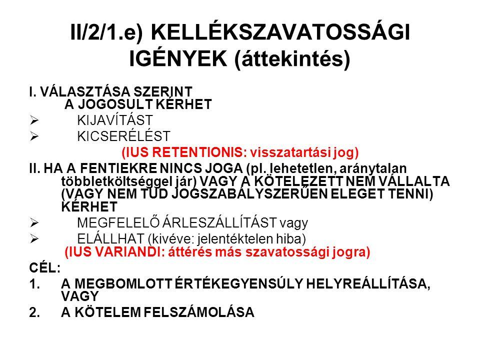 II/2/1.e) KELLÉKSZAVATOSSÁGI IGÉNYEK (áttekintés) I. VÁLASZTÁSA SZERINT A JOGOSULT KÉRHET  KIJAVÍTÁST  KICSERÉLÉST (IUS RETENTIONIS: visszatartási j