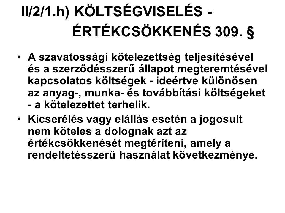 II/2/1.h) KÖLTSÉGVISELÉS - ÉRTÉKCSÖKKENÉS 309. § A szavatossági kötelezettség teljesítésével és a szerződésszerű állapot megteremtésével kapcsolatos k
