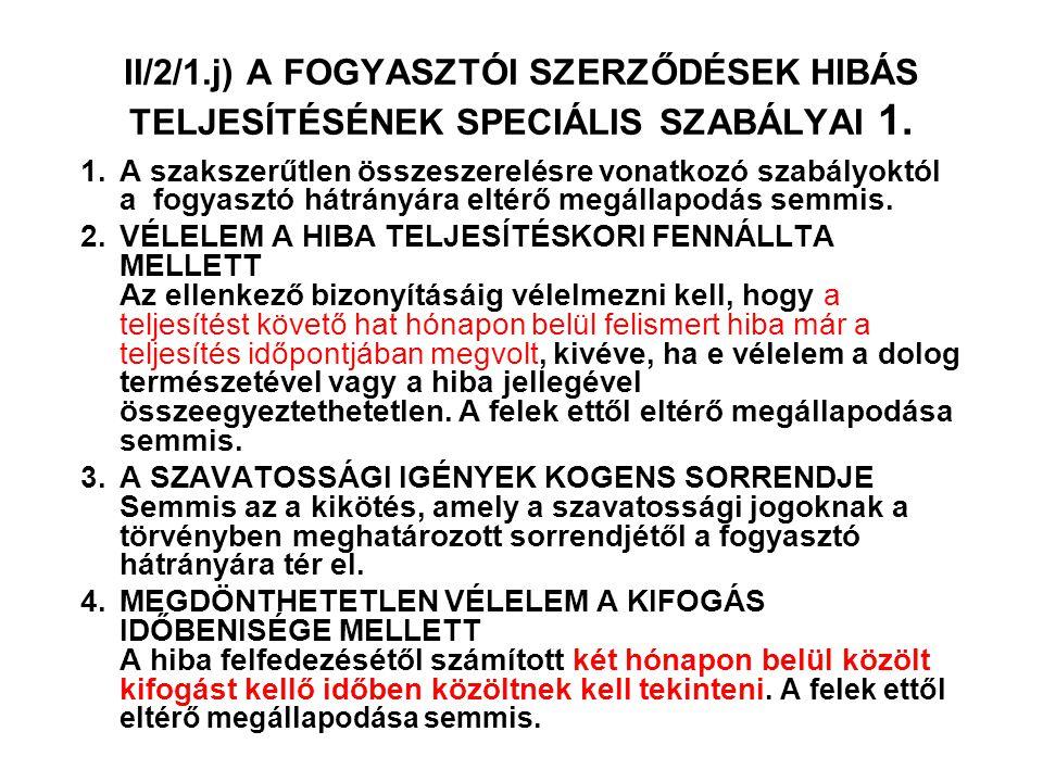 II/2/1.j) A FOGYASZTÓI SZERZŐDÉSEK HIBÁS TELJESÍTÉSÉNEK SPECIÁLIS SZABÁLYAI 1. 1.A szakszerűtlen összeszerelésre vonatkozó szabályoktól a fogyasztó há