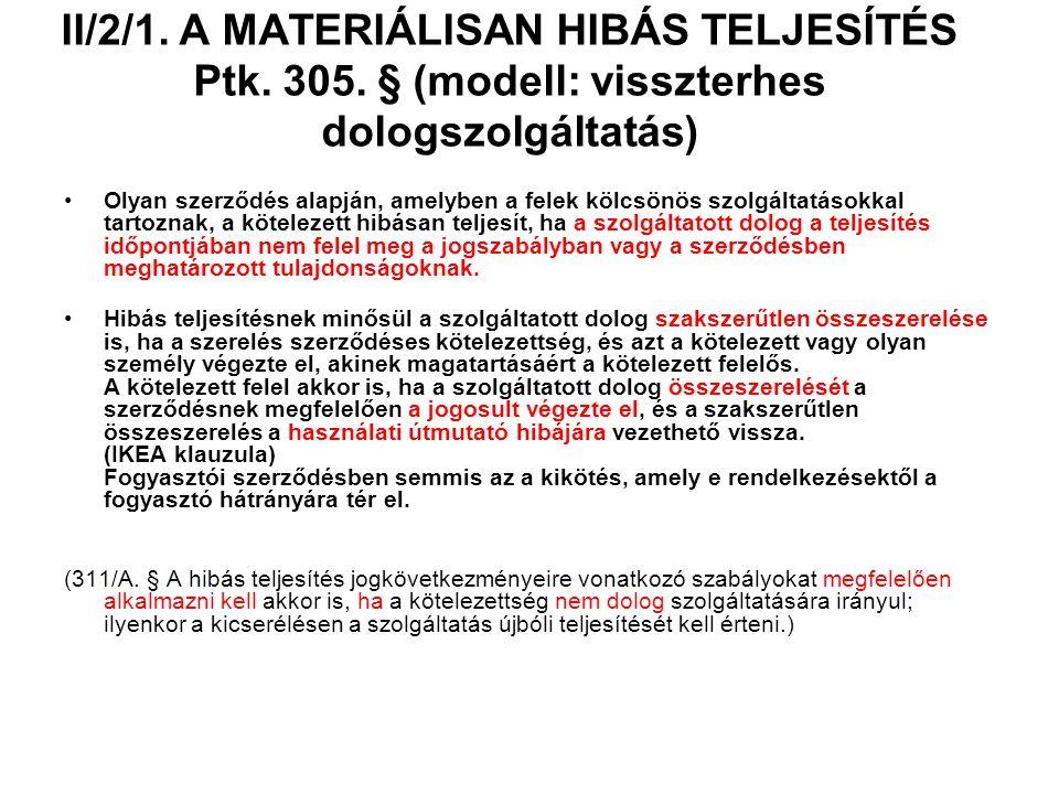 II/2/1. A MATERIÁLISAN HIBÁS TELJESÍTÉS Ptk. 305. § (modell: visszterhes dologszolgáltatás) Olyan szerződés alapján, amelyben a felek kölcsönös szolgá