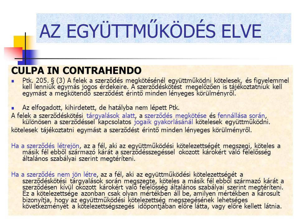 AZ EGYÜTTMŰKÖDÉS ELVE CULPA IN CONTRAHENDO Ptk. 205. § (3) A felek a szerződés megkötésénél együttműködni kötelesek, és figyelemmel kell lenniük egymá