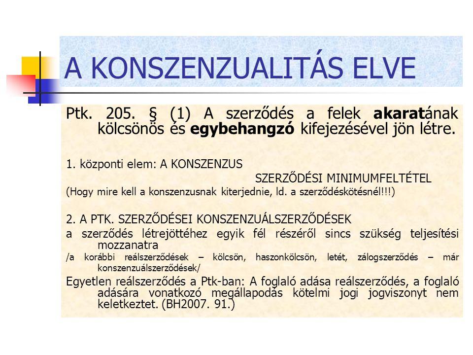 A KONSZENZUALITÁS ELVE Ptk. 205. § (1) A szerződés a felek akaratának kölcsönös és egybehangzó kifejezésével jön létre. 1. központi elem: A KONSZENZUS