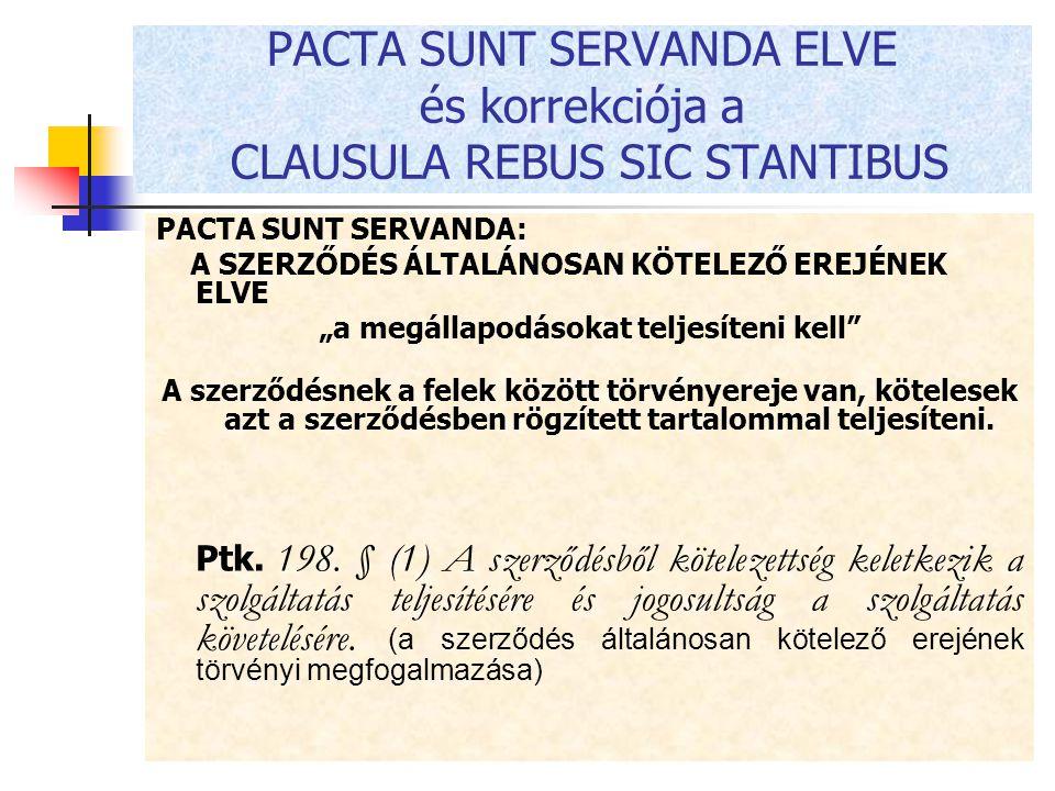 """PACTA SUNT SERVANDA ELVE és korrekciója a CLAUSULA REBUS SIC STANTIBUS PACTA SUNT SERVANDA: A SZERZŐDÉS ÁLTALÁNOSAN KÖTELEZŐ EREJÉNEK ELVE """"a megállap"""