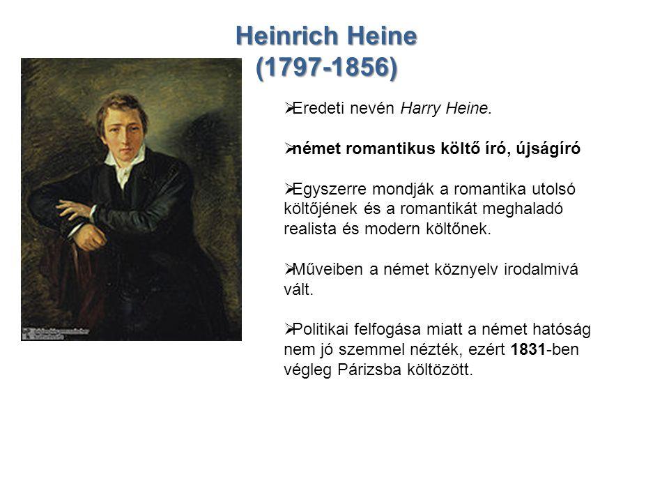 Heinrich Heine (1797-1856)  Eredeti nevén Harry Heine.  német romantikus költő író, újságíró  Egyszerre mondják a romantika utolsó költőjének és a
